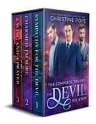 The Devil You Know: The Complete Trilogy - Sympathy for the Devil, Charmed, I'm Sure, and A Wing and a Prayer ebook by Christine Pope