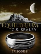 Equilibrium: Episode 3 ebook by CS Sealey