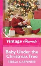 Baby Under The Christmas Tree (Mills & Boon Cherish) ebook by Teresa Carpenter