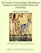 The Treasury of Ancient Egypt ebook by Arthur E. P. B. Weigall