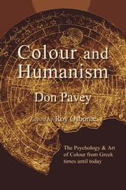 Colour and Humanism: Colour Expression over History ebook by Pavey, Don