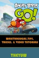 Angry Birds Go! - Walkthroughs - Tips, Tricks & Video Tutorials ebook by Theyuw, Theyuw