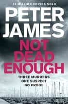 Not Dead Enough ebook by Peter James