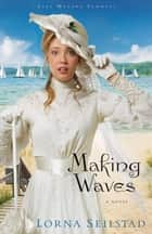 Making Waves (Lake Manawa Summers Book #1) - A Novel ebook by Lorna Seilstad
