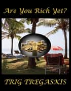 Are You Rich Yet? ebook by Trig Tregaskis
