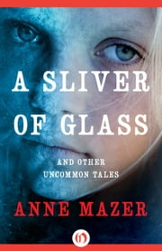 A Sliver of Glass - And Other Uncommon Tales ebook by Anne Mazer