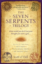 The Seven Serpents Trilogy ebook by Scott O'Dell