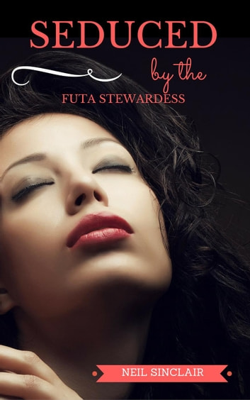 Seduced by the Futa Stewardess - Mile High Futa Club, #1 ebook by Neil Sinclair