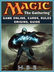 Magic The Gathering Game Online, Cards, Rules Origins, Guide ebook by Hse