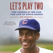 Let's Play Two - The Legend of Mr. Cub, the Life of Ernie Banks audiobook by Ron Rapoport