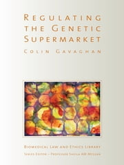 Defending the Genetic Supermarket - The Law and Ethics of Selecting the Next Generation ebook by Colin Gavaghan