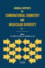 Annual Reports in Combinatorial Chemistry and Molecular Diversity ebook by W.H. Moos,M.R. Pavia,B.K. Kay,Andrew D. Ellington