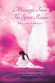 Messages From The Spirit Realm: Mellow Angels ebook by June Redfearne,Laila Savolainen