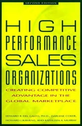 High Performance Sales Organizations: Creating Competitive Advantage in the Global Marketplace: Creating Competitive Advantage in the Global Marketpla ebook by Coker, Darlene