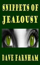 Snippets Of Jealousy ebook by Dave Farnham