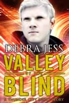 Valley of the Blind - A Thunder City Short Story ebook by Debra Jess