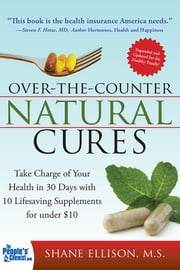 Over the Counter Natural Cures, Expanded Edition - Take Charge of Your Health in 30 Days with 10 Lifesaving Supplements for under $10 ebook by Kobo.Web.Store.Products.Fields.ContributorFieldViewModel