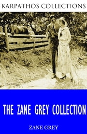 The Zane Grey Collection ebook by Zane Grey