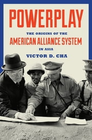 Powerplay - The Origins of the American Alliance System in Asia ebook by Victor Cha