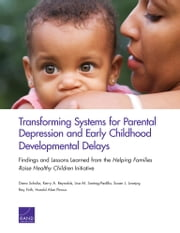 Transforming Systems for Parental Depression and Early Childhood Developmental Delays - Findings and Lessons Learned from the Helping Families Raise Healthy Children Initiative ebook by Dana Schultz,Kerry A. Reynolds,Lisa M. Sontag-Padilla,Susan L. Lovejoy,Ray Firth