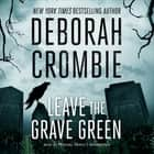 Leave the Grave Green audiobook by Deborah Crombie