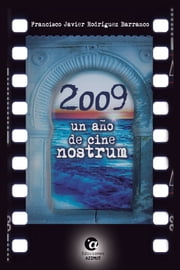 2009, un año de CINE NOSTRUM ebook by Francisco Javier Rodríguez Barranco