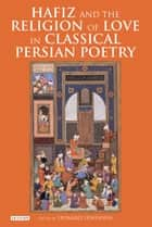 Hafiz and the Religion of Love in Classical Persian Poetry ebook by Leonard Lewisohn