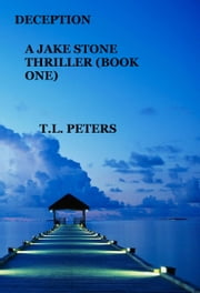 Deception, A Jake Stone Thriller (Book One) ebook by T.L. Peters