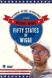 Fifty States of Wigge - 50 Staaten, 50 Tage, 50 Challenges ebook by Michael Wigge