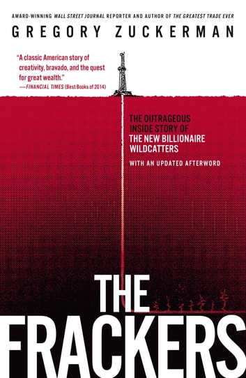 The Frackers - The Outrageous Inside Story of the New Billionaire Wildcatters ebook by Gregory Zuckerman