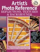 Artist's Photo Reference - Reflections, Textures & Backgrounds ebook by Gary Greene