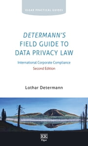 Determann's Field Guide to Data Privacy Law - International Corporate Compliance, Second Edition ebook by Lothar Determann