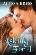 Asking For It ebook by Alyssa Kress