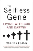 The Selfless Gene ebook by Charles Foster