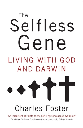 The Selfless Gene - Living with God and Darwin ebook by Charles Foster