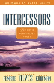 Intercessors ebook by Tommi Femrite,Elizabeth Alves,Karen Kaufman,Dutch Sheets