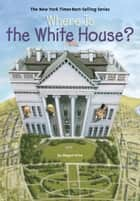 Where Is the White House? ebook by