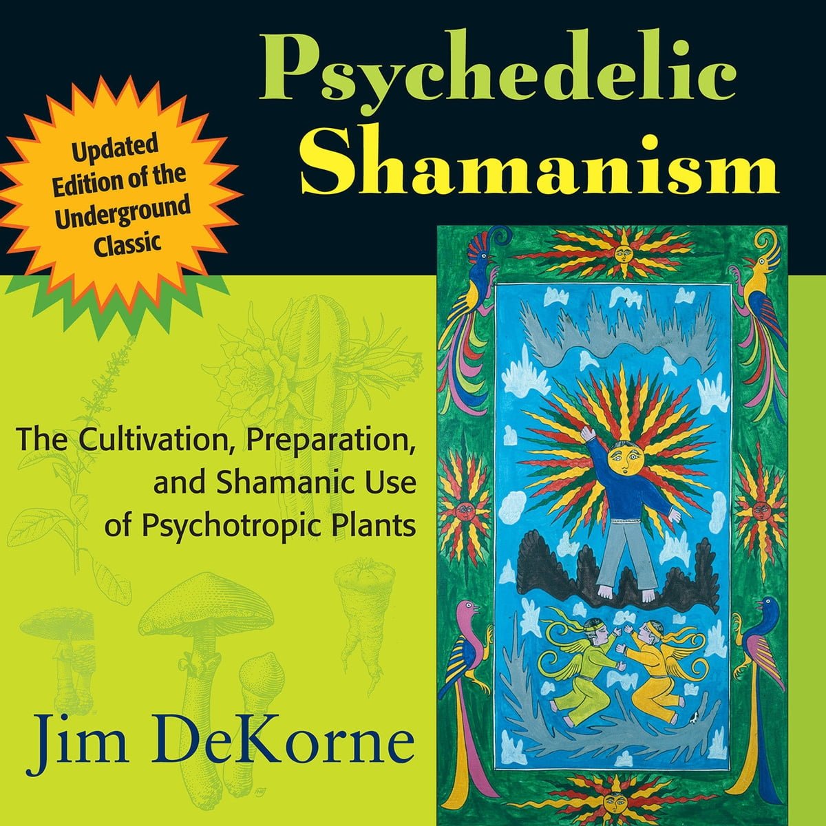 Psychedelic Shamanism: The Cultivation, Preparation and Shamanic Use of Psychotropic Plants