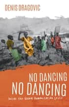 No Dancing, No Dancing - Inside the Global Humanitarian Crisis ebook by Denis Dragovic