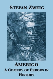Amerigo: A Comedy of Errors in History ebook by Stefan Zweig