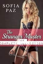 The Stranger Master: The Complete Collection - The Stranger Master, #5 ebook by Sofia Paz
