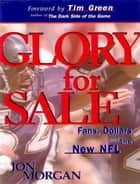 Glory for Sale: Fans Dollars and the New NFL ebook by Jon Morgan