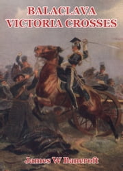 Balaclava Victoria Crosses: Including the Charge of the Light Brigade ebook by James W Bancroft