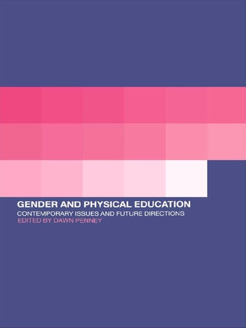 Gender and Physical Education - Contemporary Issues and Future Directions ebook by
