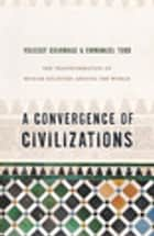 A Convergence of Civilizations - The Transformation of Muslim Societies Around the World ebook by Youssef Courbage, Emmanuel Todd, George Holoch