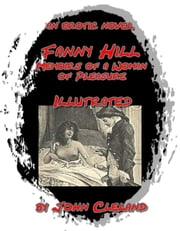 Fanny Hill:Memoirs of a Woman of Pleasure, Illustrated ebook by John Cleland