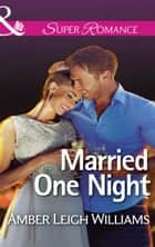 Married One Night (Mills & Boon Superromance) ebook by Amber Leigh Williams