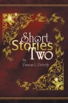 Short Stories Two ebook by Duncan L. Dieterly