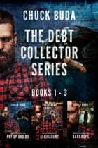 The Debt Collector Box Set: Books 1-3 - Debt Collector ebook by Chuck Buda
