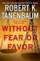 Without Fear or Favor - A Novel ebook by Robert K. Tanenbaum